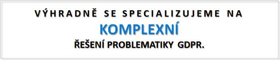SPECIALIZUJEME SE VÝHRADNĚ NA KOMPLEXNÍ ŘEŠENÍ PROBLEMATIKY GDPR